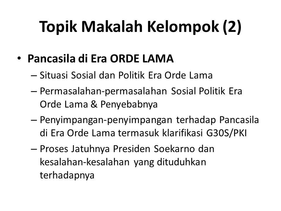 Topik Makalah Kelompok (2) Pancasila di Era ORDE LAMA – Situasi Sosial dan Politik Era Orde Lama – Permasalahan-permasalahan Sosial Politik Era Orde L