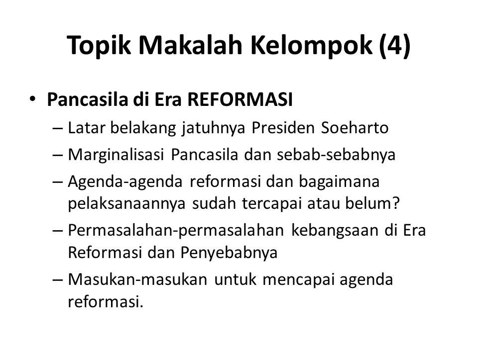Topik Makalah Kelompok (4) Pancasila di Era REFORMASI – Latar belakang jatuhnya Presiden Soeharto – Marginalisasi Pancasila dan sebab-sebabnya – Agend