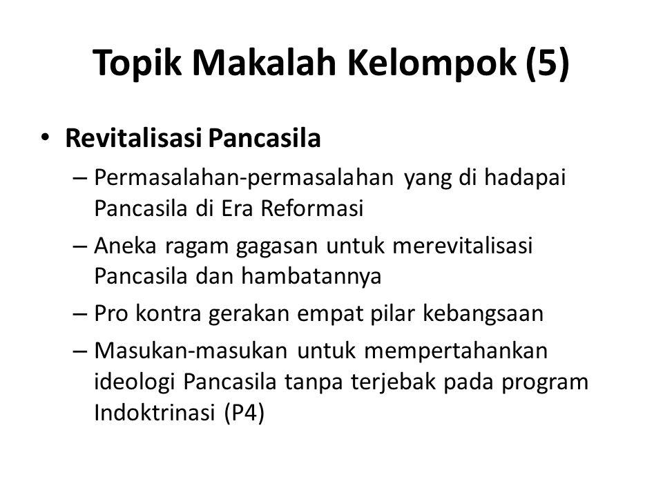 Topik Makalah Kelompok (5) Revitalisasi Pancasila – Permasalahan-permasalahan yang di hadapai Pancasila di Era Reformasi – Aneka ragam gagasan untuk m