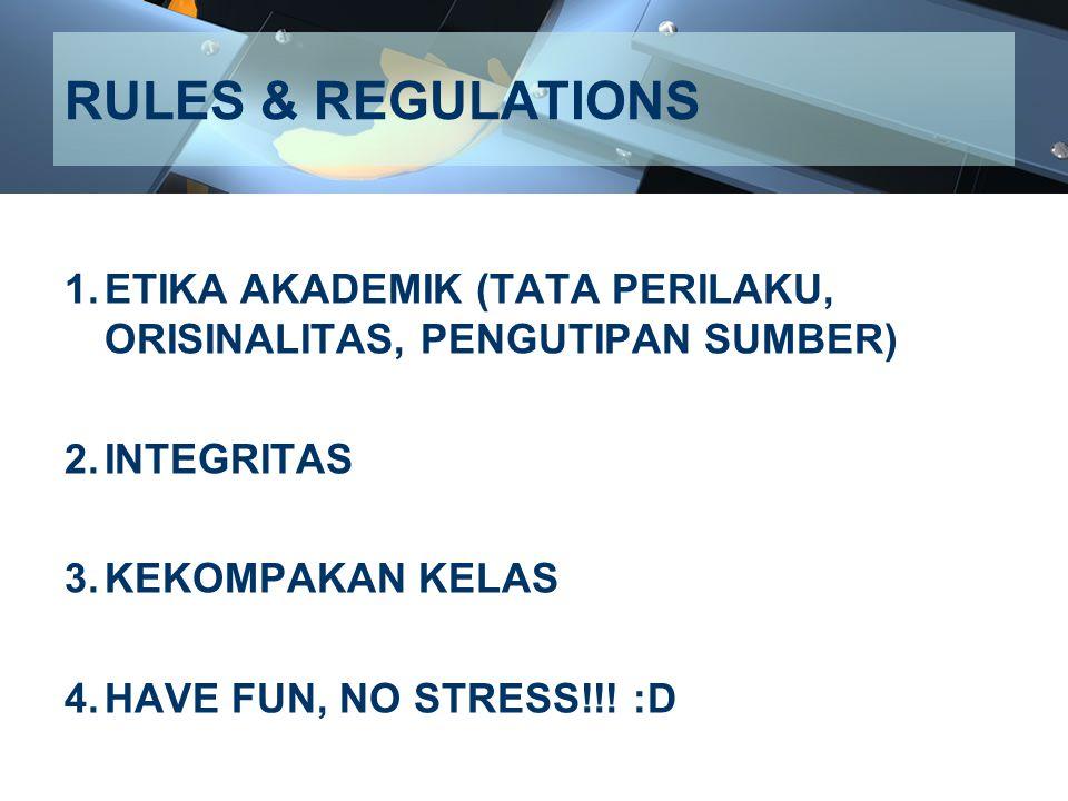 RULES & REGULATIONS 1.ETIKA AKADEMIK (TATA PERILAKU, ORISINALITAS, PENGUTIPAN SUMBER) 2.INTEGRITAS 3.KEKOMPAKAN KELAS 4.HAVE FUN, NO STRESS!!! :D