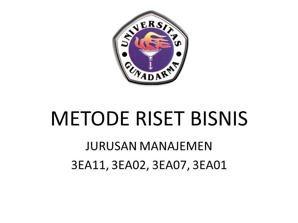 METODE RISET BISNIS JURUSAN MANAJEMEN 3EA11, 3EA02, 3EA07, 3EA01