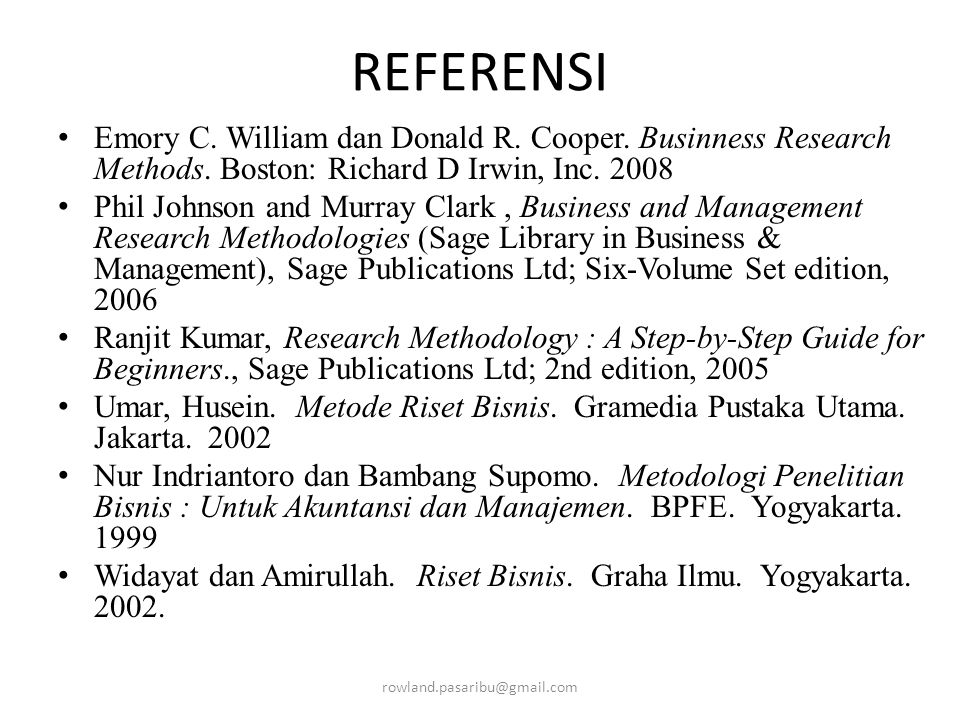 REFERENSI Emory C. William dan Donald R. Cooper. Businness Research Methods. Boston: Richard D Irwin, Inc. 2008 Phil Johnson and Murray Clark, Busines