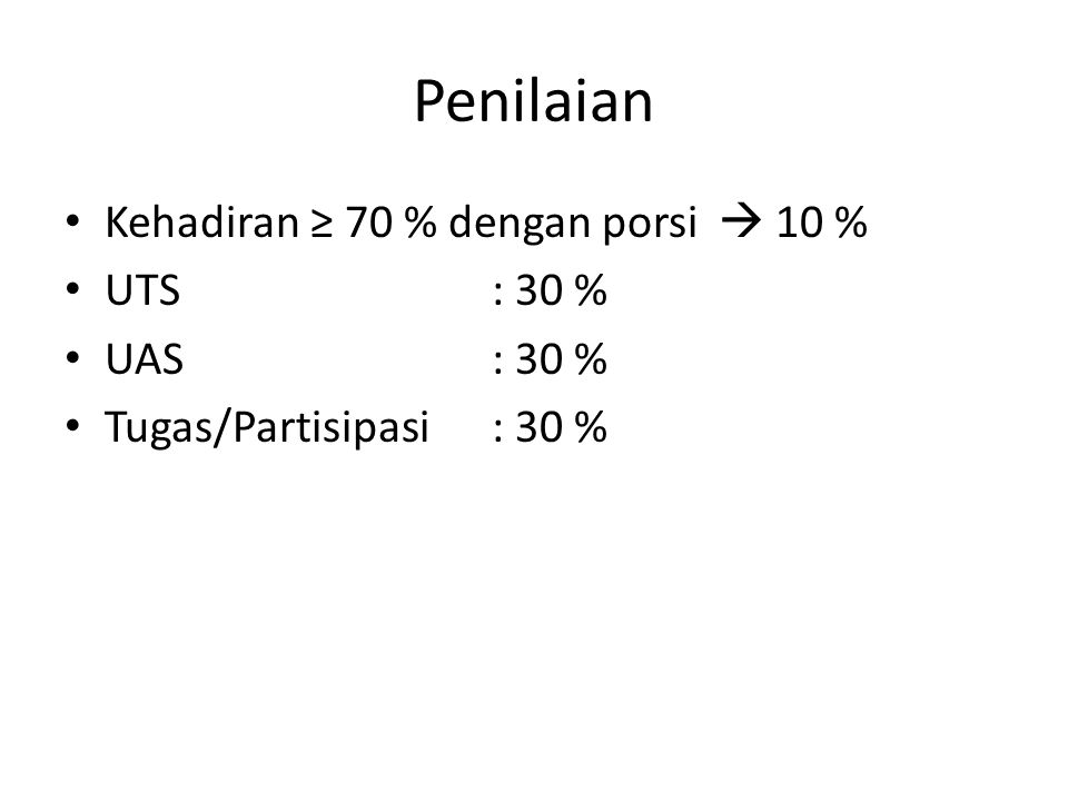 Penilaian Kehadiran ≥ 70 % dengan porsi  10 % UTS: 30 % UAS: 30 % Tugas/Partisipasi: 30 %