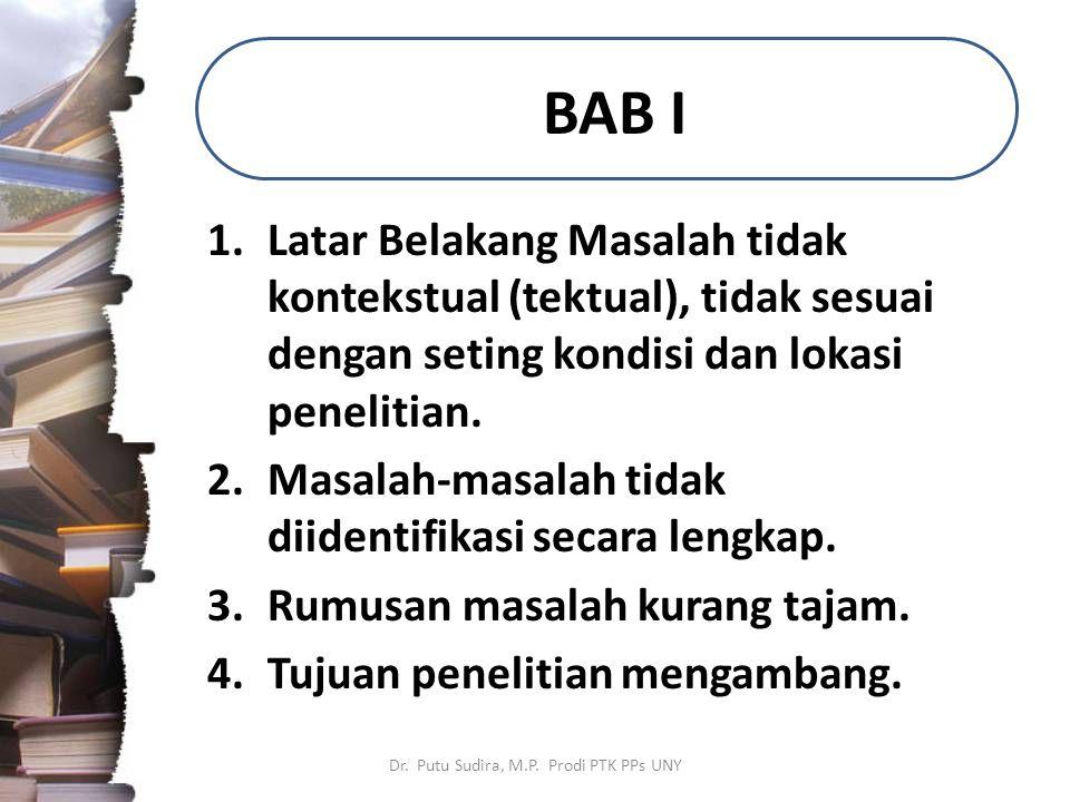 BAB I 1.Latar Belakang Masalah tidak kontekstual (tektual), tidak sesuai dengan seting kondisi dan lokasi penelitian.