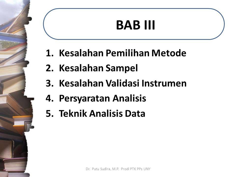 BAB III 1.Kesalahan Pemilihan Metode 2.Kesalahan Sampel 3.Kesalahan Validasi Instrumen 4.Persyaratan Analisis 5.Teknik Analisis Data Dr.