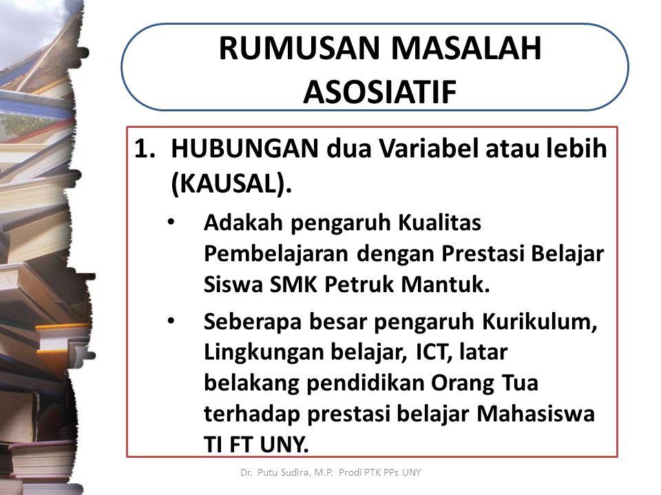 RUMUSAN MASALAH ASOSIATIF 1.HUBUNGAN dua Variabel atau lebih (KAUSAL).