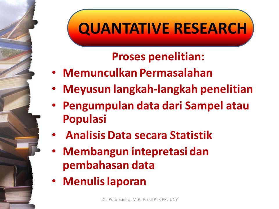 QUANTATIVE RESEARCH Dr. Putu Sudira, M.P.