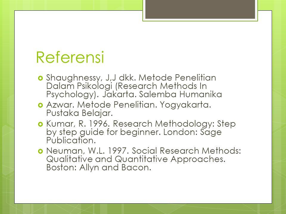 Referensi  Shaughnessy, J,J dkk. Metode Penelitian Dalam Psikologi (Research Methods In Psychology). Jakarta. Salemba Humanika  Azwar. Metode Peneli