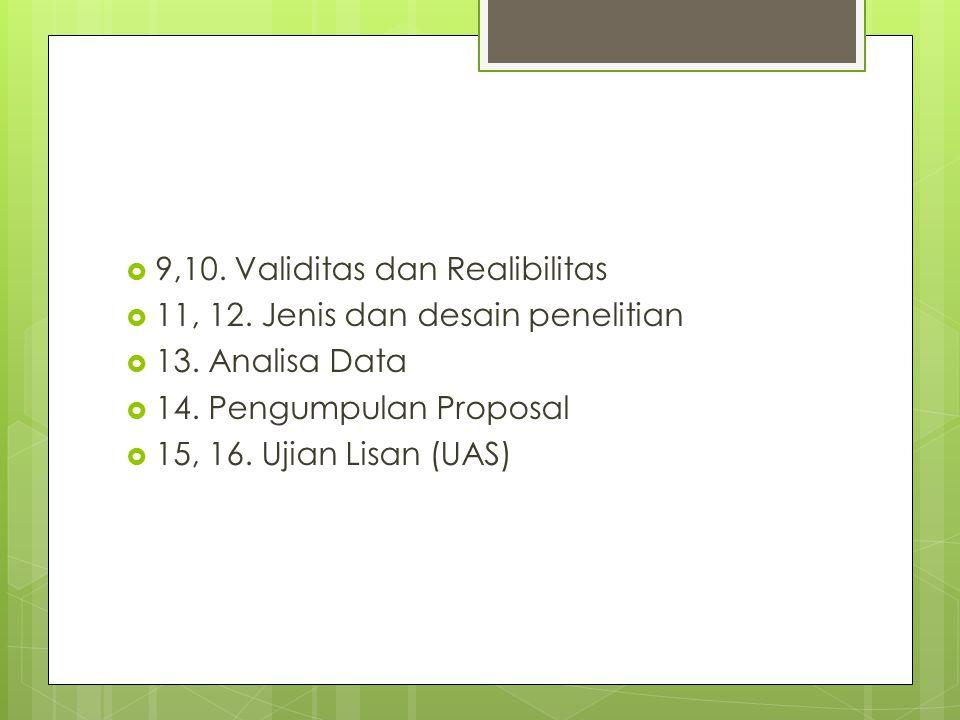  9,10. Validitas dan Realibilitas  11, 12. Jenis dan desain penelitian  13. Analisa Data  14. Pengumpulan Proposal  15, 16. Ujian Lisan (UAS)