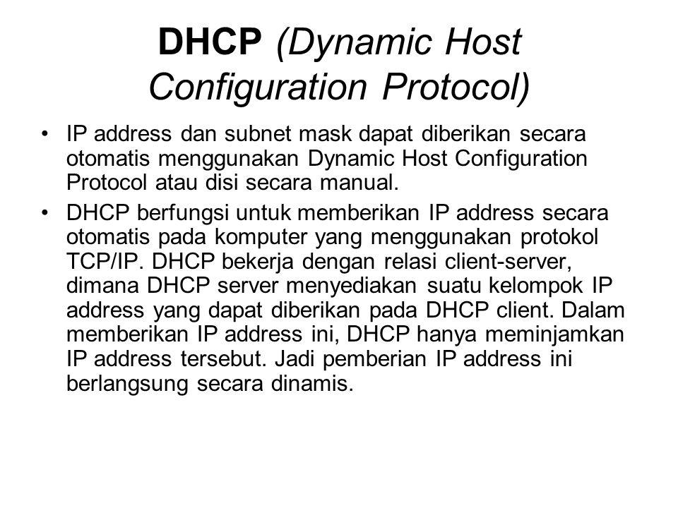 DHCP (Dynamic Host Configuration Protocol) IP address dan subnet mask dapat diberikan secara otomatis menggunakan Dynamic Host Configuration Protocol