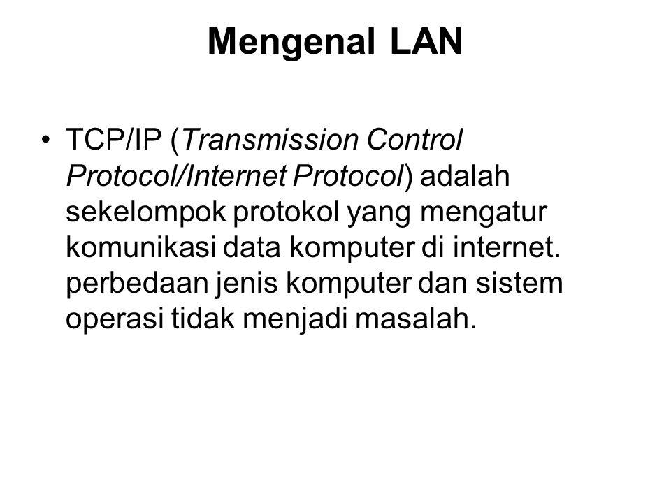 Mengenal LAN TCP/IP (Transmission Control Protocol/Internet Protocol) adalah sekelompok protokol yang mengatur komunikasi data komputer di internet. p