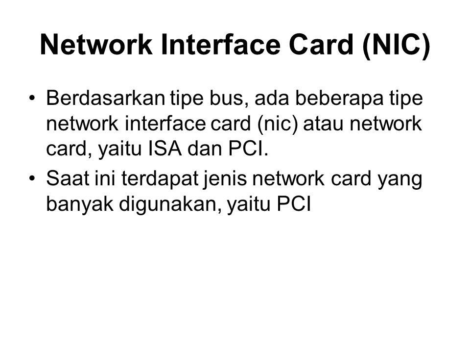 Network Interface Card (NIC) Berdasarkan tipe bus, ada beberapa tipe network interface card (nic) atau network card, yaitu ISA dan PCI. Saat ini terda