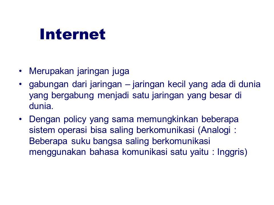Internet Merupakan jaringan juga gabungan dari jaringan – jaringan kecil yang ada di dunia yang bergabung menjadi satu jaringan yang besar di dunia. D