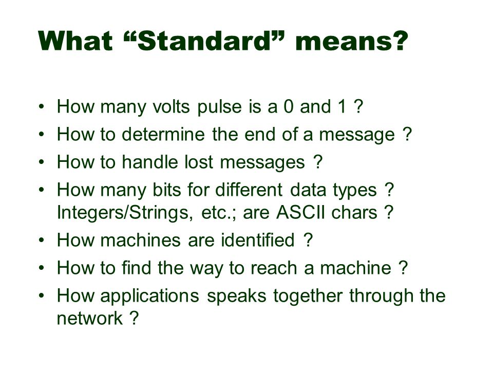 "What ""Standard"" means? How many volts pulse is a 0 and 1 ? How to determine the end of a message ? How to handle lost messages ? How many bits for dif"