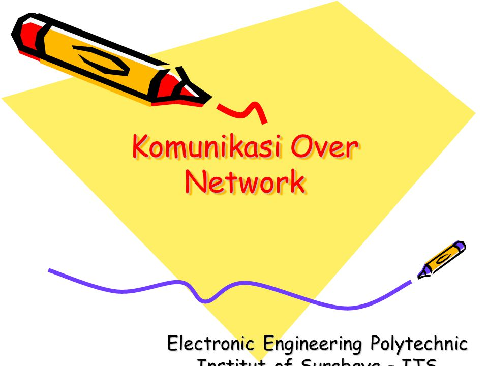 Komunikasi Over Network Electronic Engineering Polytechnic Institut of Surabaya – ITS Kampus ITS Sukolilo Surabaya 60111