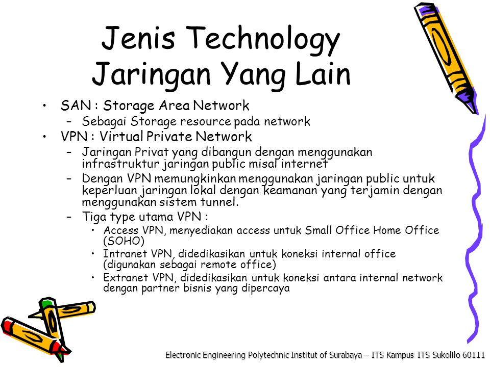 Electronic Engineering Polytechnic Institut of Surabaya – ITS Kampus ITS Sukolilo 60111 Jenis Technology Jaringan Yang Lain SAN : Storage Area Network