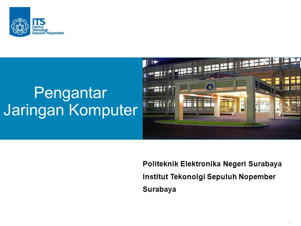 1 Pengantar Jaringan Komputer Politeknik Elektronika Negeri Surabaya Institut Tekonolgi Sepuluh Nopember Surabaya