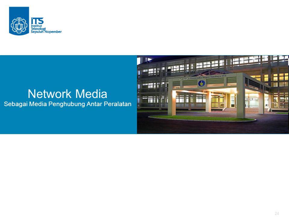 24 Network Media Sebagai Media Penghubung Antar Peralatan