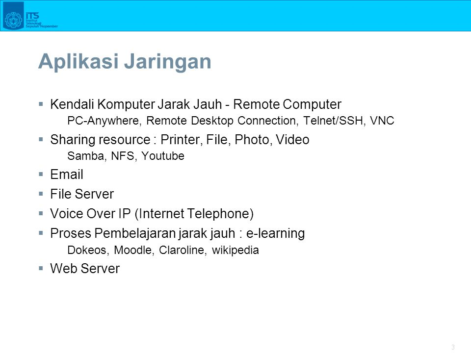3 Aplikasi Jaringan  Kendali Komputer Jarak Jauh - Remote Computer PC-Anywhere, Remote Desktop Connection, Telnet/SSH, VNC  Sharing resource : Print