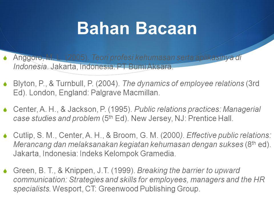 Bahan Bacaan  Anggoro, M.L. (2005). Teori profesi kehumasan serta aplikasinya di Indonesia.