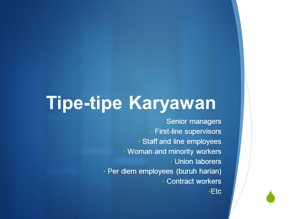  Tipe-tipe Karyawan Senior managers First-line supervisors Staff and line employees Woman and minority workers Union laborers Per diem employees (bur