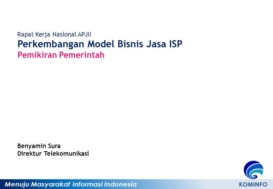 Rapat Kerja Nasional APJII Perkembangan Model Bisnis Jasa ISP Pemikiran Pemerintah Benyamin Sura Direktur Telekomunikasi