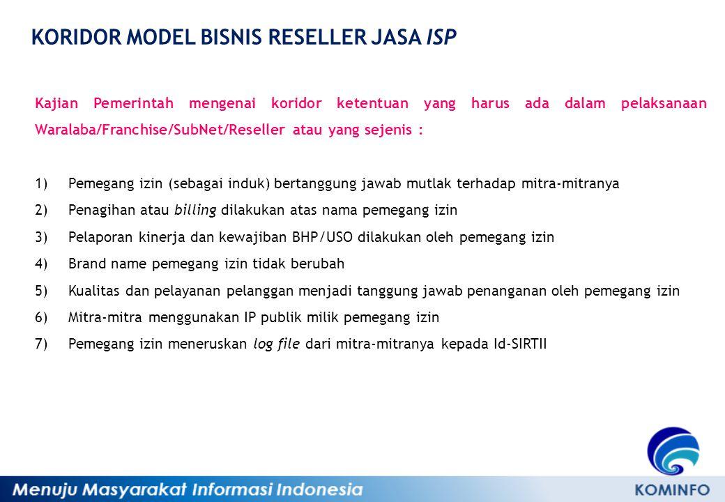 KORIDOR MODEL BISNIS RESELLER JASA ISP Kajian Pemerintah mengenai koridor ketentuan yang harus ada dalam pelaksanaan Waralaba/Franchise/SubNet/Reselle