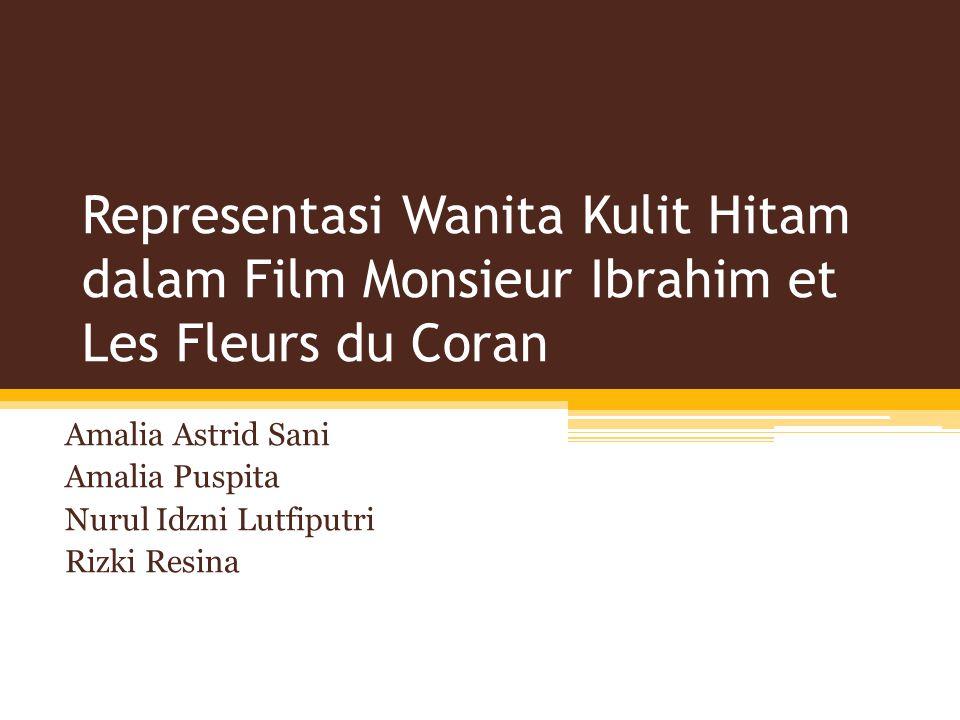 Representasi Wanita Kulit Hitam dalam Film Monsieur Ibrahim et Les Fleurs du Coran Amalia Astrid Sani Amalia Puspita Nurul Idzni Lutfiputri Rizki Resina
