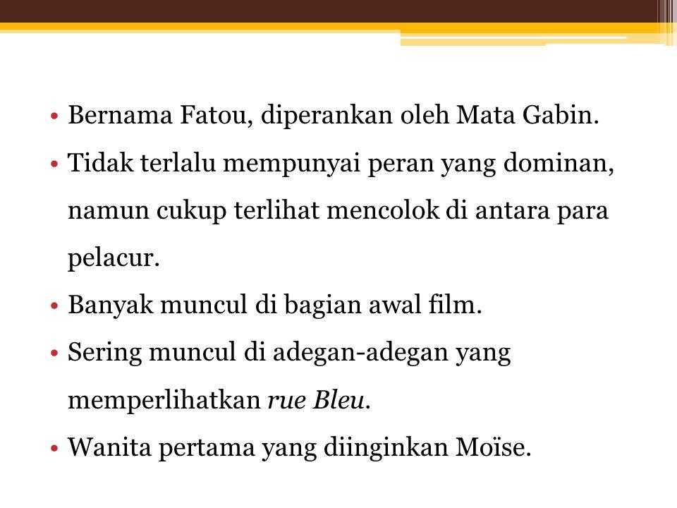Bernama Fatou, diperankan oleh Mata Gabin.