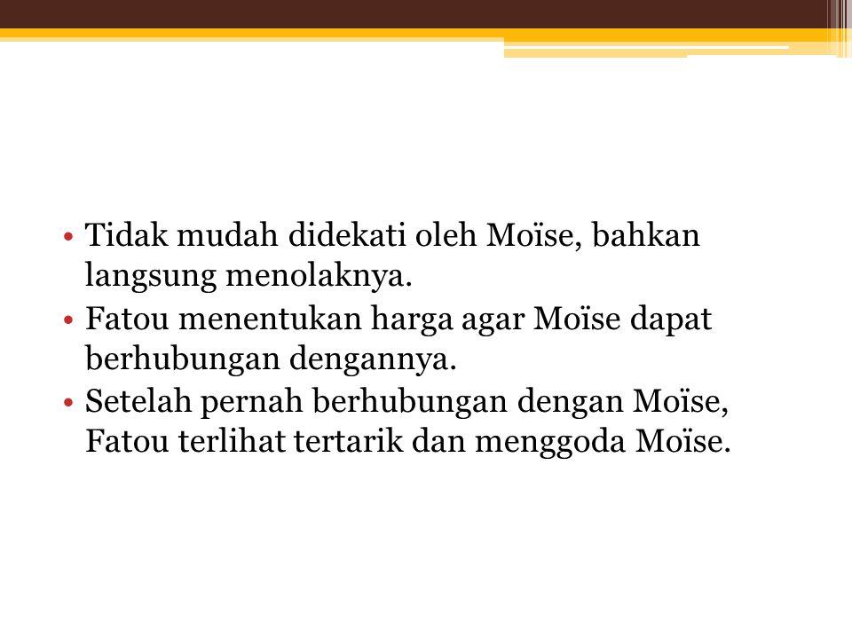 Tidak mudah didekati oleh Moïse, bahkan langsung menolaknya.