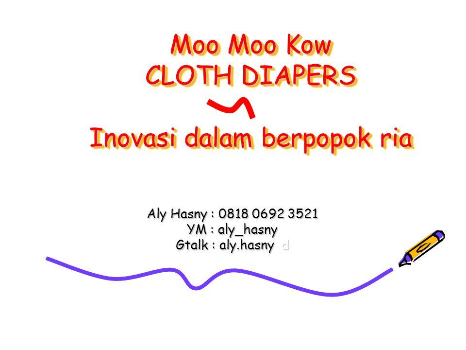 Moo Moo Kow CLOTH DIAPERS Inovasi dalam berpopok ria Aly Hasny : 0818 0692 3521 YM : aly_hasny Gtalk : aly.hasny d