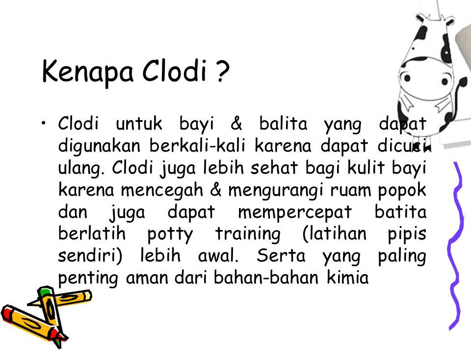 Kenapa Clodi ? Clodi untuk bayi & balita yang dapat digunakan berkali-kali karena dapat dicuci ulang. Clodi juga lebih sehat bagi kulit bayi karena me