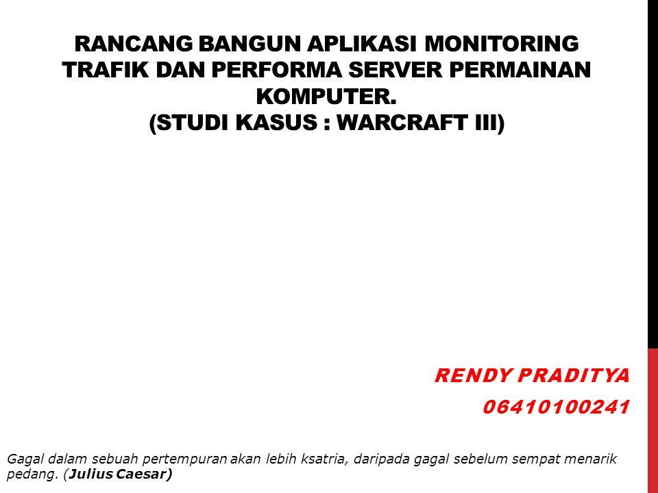 RANCANG BANGUN APLIKASI MONITORING TRAFIK DAN PERFORMA SERVER PERMAINAN KOMPUTER. (STUDI KASUS : WARCRAFT III) RENDY PRADITYA 06410100241 Gagal dalam