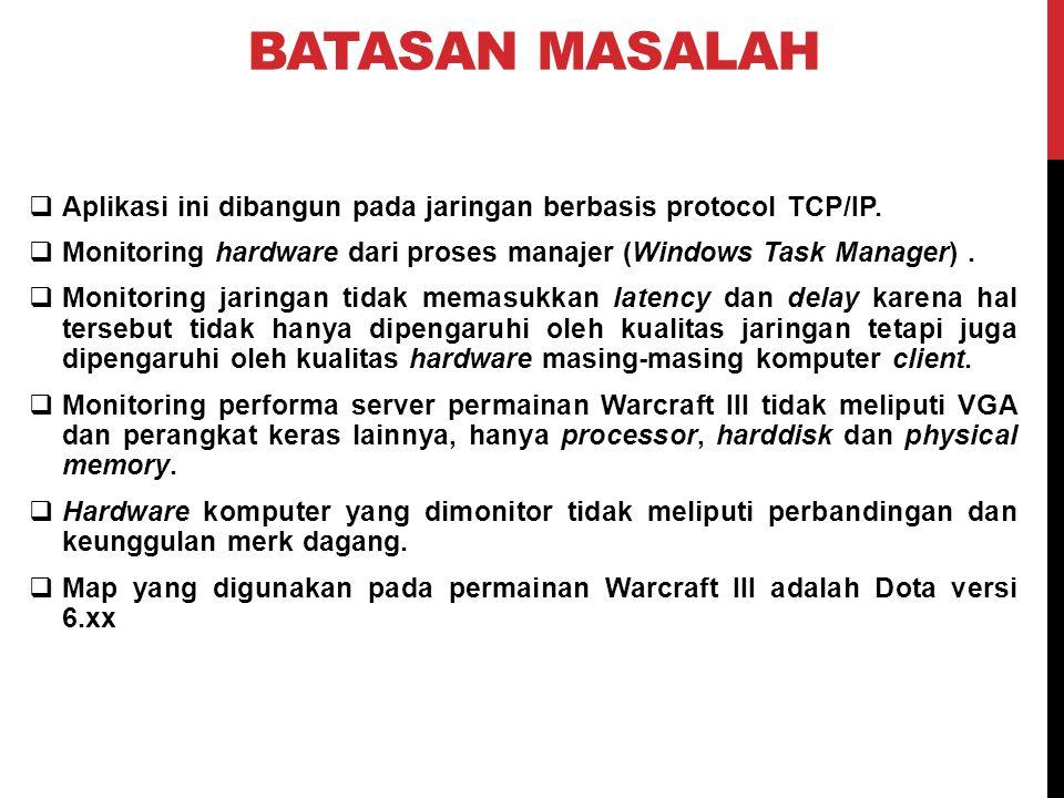 BATASAN MASALAH  Aplikasi ini dibangun pada jaringan berbasis protocol TCP/IP.  Monitoring hardware dari proses manajer (Windows Task Manager).  Mo