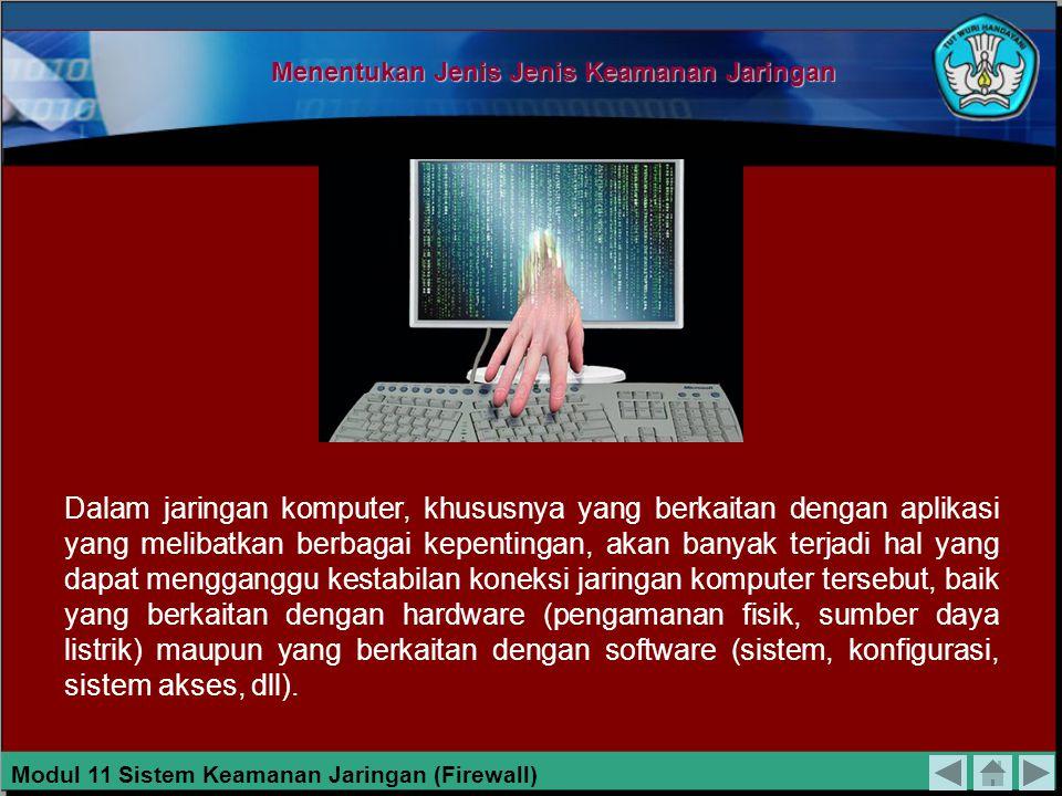 Menentukan Jenis Jenis Keamanan Jaringan Dalam jaringan komputer, khususnya yang berkaitan dengan aplikasi yang melibatkan berbagai kepentingan, akan