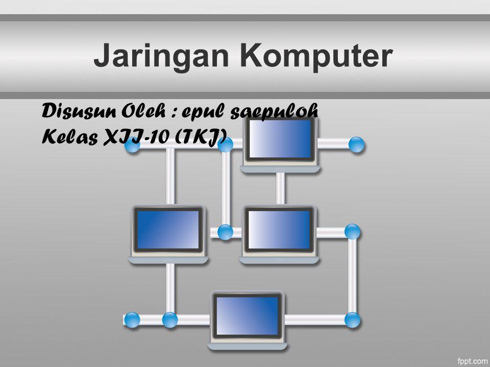 Jaringan Komputer Disusun Oleh : epul saepuloh Kelas XII-10 (TKJ)