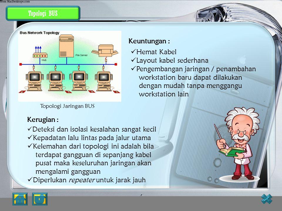 Topologi Jaringan Topologi adalah suatu cara menghubungkan komputer yang satu dengan komputer lainnya sehingga membentuk jaringan. Cara yang paling ba