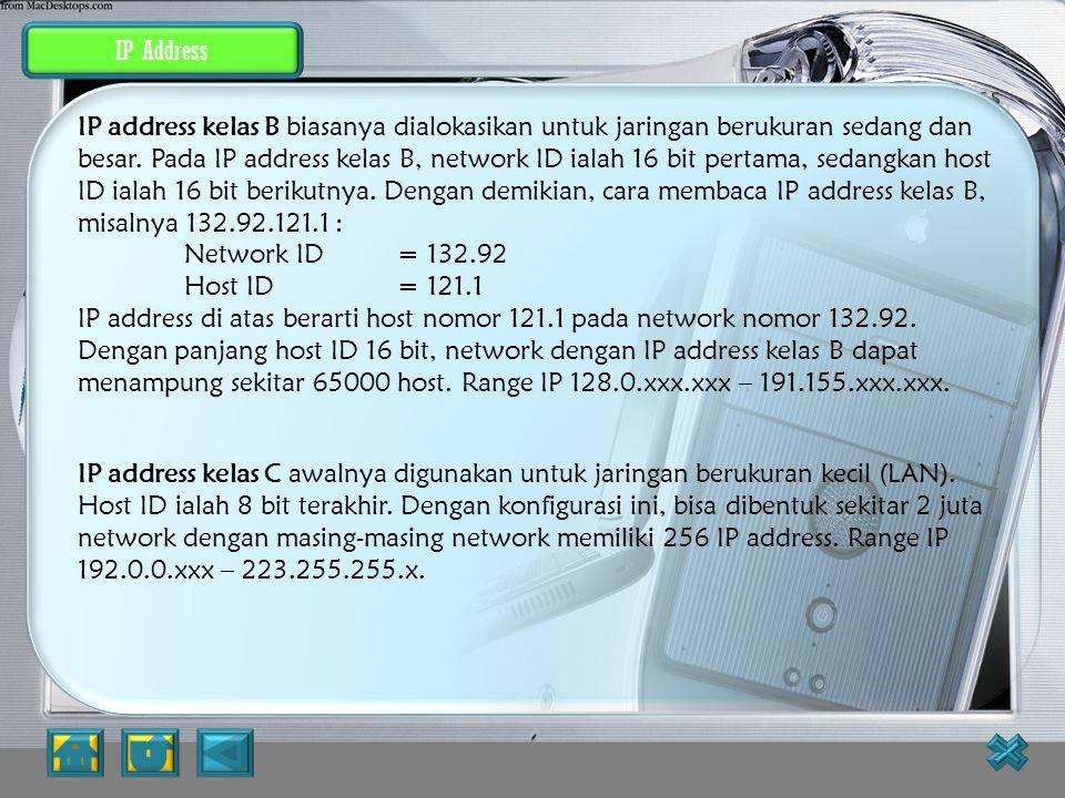 IP Address Tabel Pembagian Kelas IP Address IP address kelas A diberikan untuk jaringan dengan jumlah host yang sangat besar. Range IP 1.xxx.xxx.xxx.