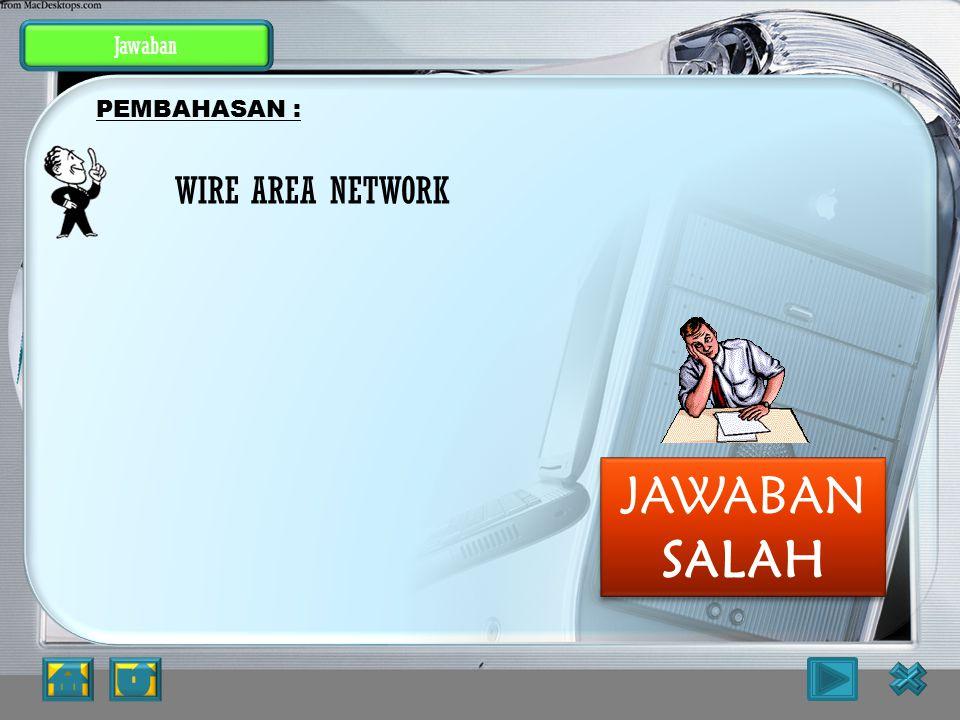 Latihan Soal 2. Dibawah ini adalah jenis-jenis jaringan, kecuali ? a. Local Area Network b. Metropolitan Area Network c. Wire Area Network d. Internet
