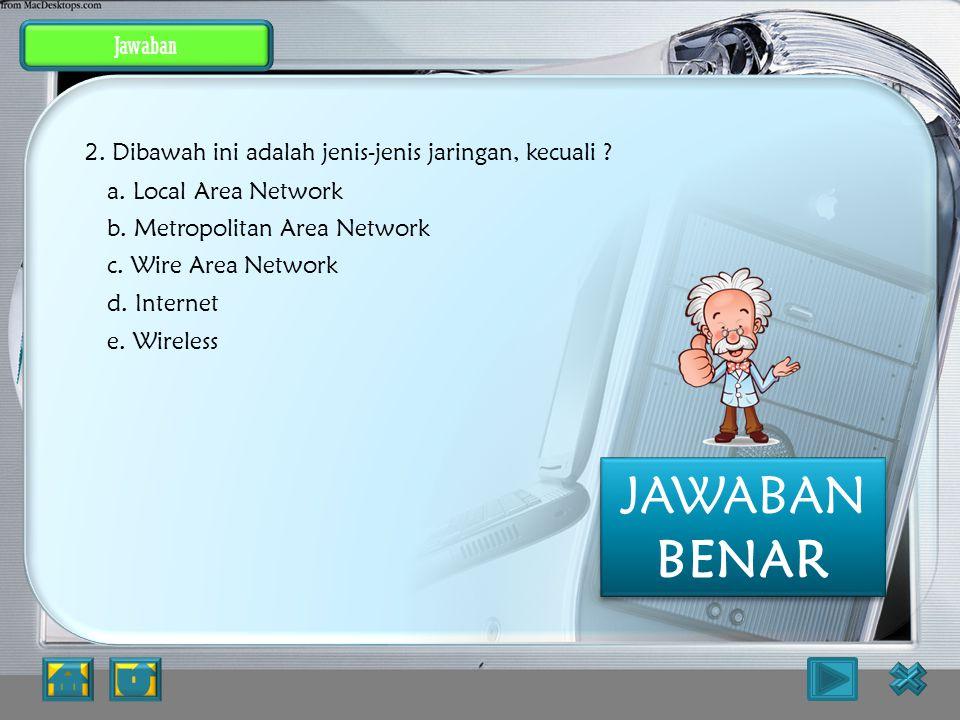 Jawaban WIRE AREA NETWORK JAWABAN SALAH PEMBAHASAN :