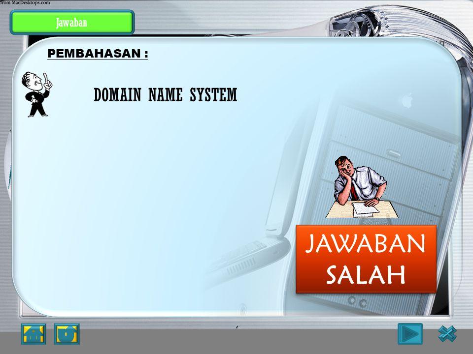 Latihan Soal 3. Apa Kepanjangan dari DNS ? a. Donation National System b. Digital National System c. Digital Name System d. Domain Name System e. Doma