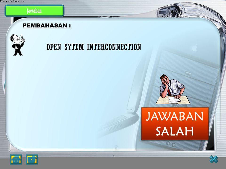 Latihan Soal 4. Apa Kepanjangan dari OSI ? a. Open System Interconnection b. Organization System International c. Open System International d. Organiz