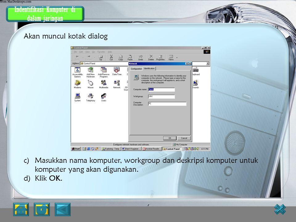 Indentifikasi Komputer di dalam jaringan Komputer dengan sistem operasi Windows 98 di dalam jaringan komputer harus menggunakan nama yang unik untuk m