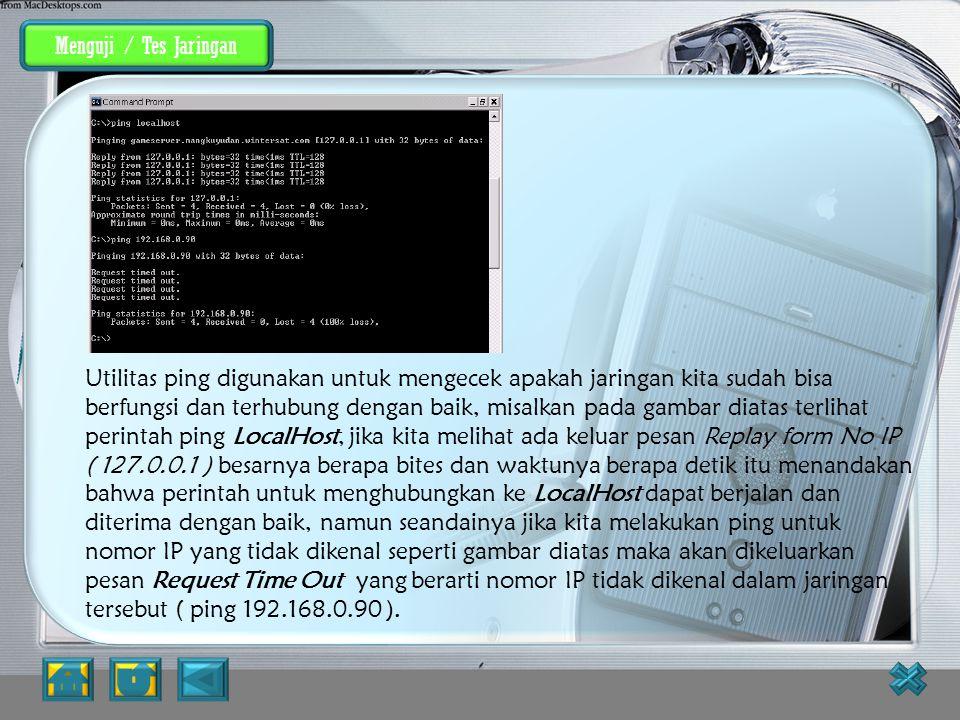 Menguji / Tes Jaringan Untuk mengetest TCP/IP, salah satu caranya dapat dilakukan dengan instruksi ipconfig yang dijalankan under DOS. Perintah IPConf