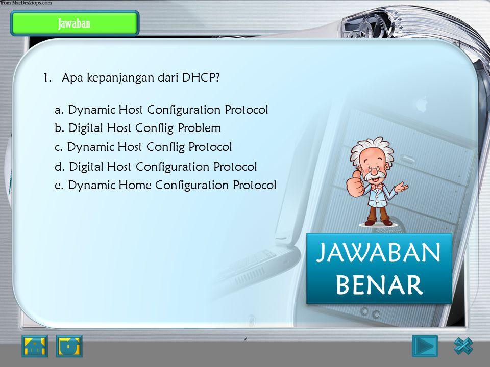 Jawaban Dynamic Host Configuration Protocol PEMBAHASAN : JAWABAN SALAH