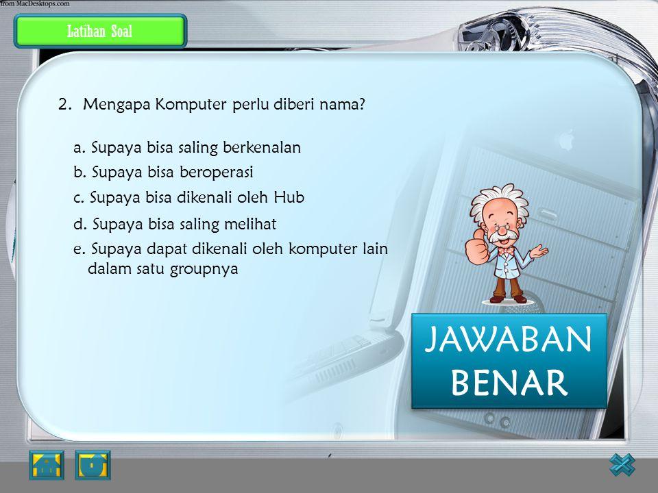 Latihan Soal Supaya bisa dikenali oleh komputer lainnya dalam satu groupnya. PEMBAHASAN : JAWABAN SALAH