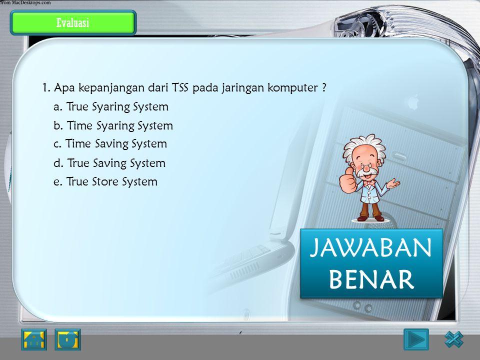 Evaluasi TSS : Time Syaring System PEMBAHASAN : JAWABAN SALAH