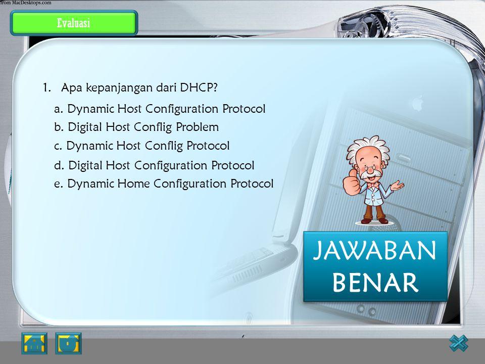 Evaluasi DHCP : Dynamic Host Configuration Protocol PEMBAHASAN : JAWABAN SALAH