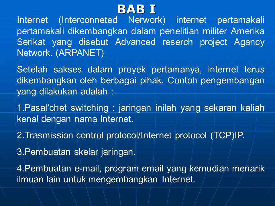 BAB I Internet (Interconneted Nerwork) internet pertamakali pertamakali dikembangkan dalam penelitian militer Amerika Serikat yang disebut Advanced reserch project Agancy Network.