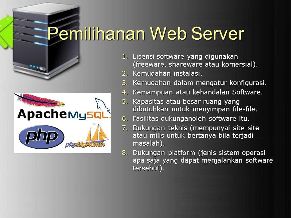 Pemilihanan Web Server 1.Lisensi software yang digunakan (freeware, shareware atau komersial). 2.Kemudahan instalasi. 3.Kemudahan dalam mengatur konfi